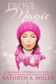 Frost Magic - Normal Springs, #1 ebook by Kathryn A. Miller