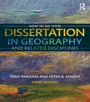How To Do Your Dissertation in Geography and Related Disciplines ebook by Tony Parsons,Peter G Knight