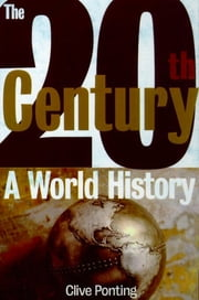 The Twentieth Century - A World History ebook by Clive Ponting
