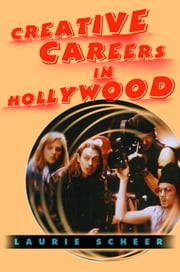 Creative Careers in Hollywood ebook by Laurie Scheer
