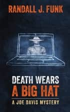 Death Wears a Big Hat ebook by Randall J. Funk