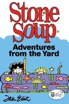 Stone Soup: Adventures from the Yard ebook by Jan Eliot