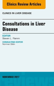 Consultations in Liver Disease, An Issue of Clinics in Liver Disease, E-Book ebook by Steven L. Flamm, MD