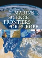 Marine Science Frontiers for Europe ebook by Frank Lamy, Fauzi Mantoura, Gerold Wefer