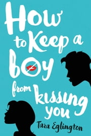 How to Keep a Boy from Kissing You ebook by Tara Eglington