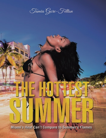 The Hottest Summer: Miami's Heat Can't Compare to Summer's Flames ebook by Tamia Gore-Felton
