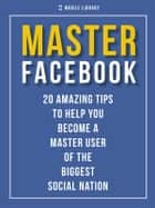 Master Facebook - 20 amazing tips ebook by Mobile Library