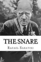 The Snare ebook by Rafael Sabatini