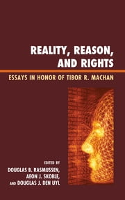 Reality, Reason, and Rights - Essays in Honor of Tibor R. Machan ebook by Douglas B. Rasmussen,Aeon J. Skoble,Douglas J. Den Uyl