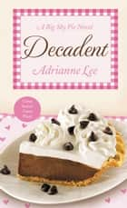 Decadent - Big Sky Pie #4 ebook by Adrianne Lee