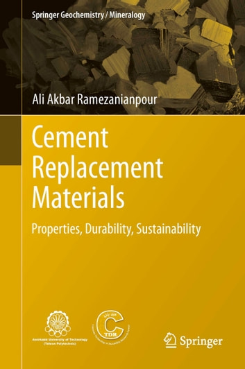 Cement Replacement Materials - Properties, Durability, Sustainability ebook by Ali Akbar Ramezanianpour
