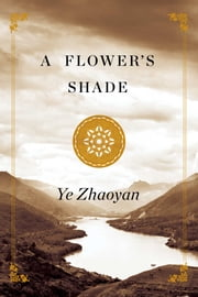 A Flower's Shade ebook by Ye Zhaoyan