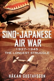 Sino-Japanese Air War 1937-1945 - The Longest Struggle ebook by Hakan Gustavsson