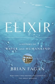 Elixir - A History of Water and Humankind ebook by Brian Fagan