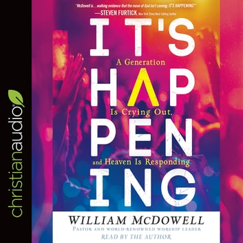 It's Happening - A Generation is Crying Out, and Heaven is Responding audiobook by William McDowell