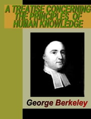 A Treastise Concerning the Principles of Human Knowledge ebook by Berkley, George