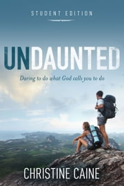 Undaunted Student Edition - Daring to do what God calls you to do ebook by Christine Caine