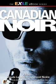 New Canadian Noir - The Exile Book of Anthology Series, Number Ten ebook by Claude Lalumière, David Nickle