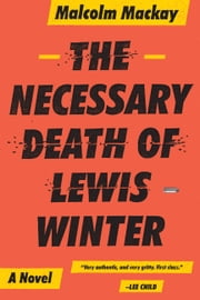The Necessary Death of Lewis Winter ebook by Malcolm Mackay