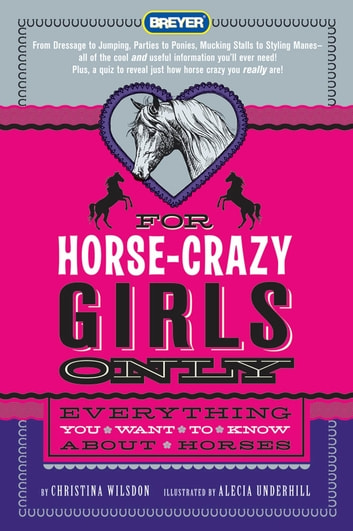 For Horse-Crazy Girls Only - Everything You Want to Know About Horses ebook by Christina Wilsdon