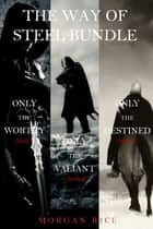 The Way of Steel Bundle: Only the Worthy (#1), Only the Valiant (#2) and Only the Destined (#3) ebook by