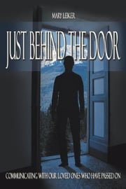 Just Behind the Door - Communicating With Our Loved Ones Who Have Passed On ebook by Mary Leiker