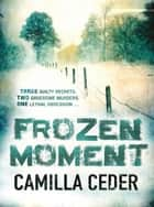 Frozen Moment - 'A good psychological crime novel that will appeal to fans of Wallander and Stieg Larsson' CHOICE eBook by Camilla Ceder