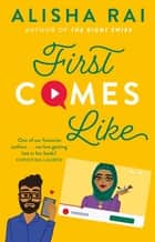 First Comes Like ebook by Alisha Rai