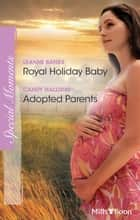 Royal Holiday Baby/Adopted Parents ebook by Leanne Banks, Candy Halliday