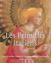 Les Primitifs Italien ebook by Joseph Archer Crowe,Giovanni Battista Cavalcaselle,Anna Jameson