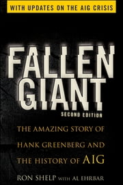 Fallen Giant - The Amazing Story of Hank Greenberg and the History of AIG ebook by Ronald Shelp,Al Ehrbar