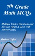 7th Grade Math MCQs: Multiple Choice Questions and Answers (Quiz & Tests with Answer Keys) ebook by Arshad Iqbal