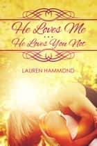 He Loves Me...He Loves You Not ebook by Lauren Hammond