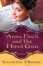Anna Finch and the Hired Gun - A Novel ebook by Kathleen Y'Barbo