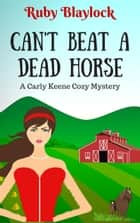 Can't Beat A Dead Horse (A Carly Keene Cozy Mystery) - Carly Keene Cozy Mysteries ebook by Ruby Blaylock