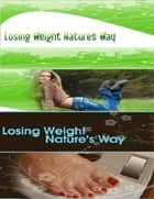 Losing Weight Nature's Way ebook by Eric Spencer