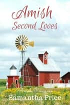 Amish Romance: Amish Second Loves - Christian Romance ebook by Samantha Price