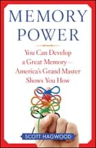 Memory Power - You Can Develop A Great Memory--America's Grand Master Shows You How ebook by Scott Hagwood
