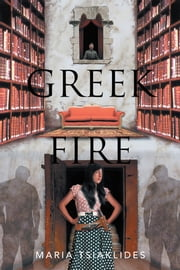 Greek Fire ebook by Maria Tsiaklides