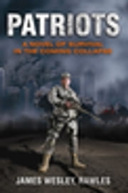 Patriots - Surviving the Coming Collapse ebook by James Wesley Rawles