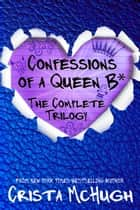 The Complete Queen B* Trilogy eBook by Crista McHugh
