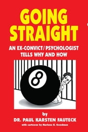 Going Straight - An Ex-Convict/Psychologist Tells Why and How ebook by Paul Karsten Fauteck,Marlene K. Goodman