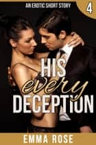 His Every Deception: The Billionaire's Contract Part 4 ebook by Emma Rose