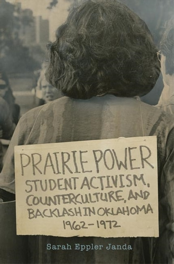 Prairie Power - Student Activism, Counterculture, and Backlash in Oklahoma, 1962–1972 ebook by Sarah Eppler Janda