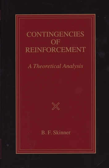 Contingencies of Reinforcement - A Theoretical Analysis ebook by B. F. Skinner