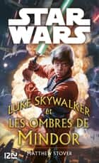 Star Wars - Luke Skywalker et les ombres de Mindor ebook by Matthew STOVER, Thierry ARSON