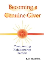 Becoming a Genuine Giver - Overcoming Relationship Barriers ebook by Ken Hultman