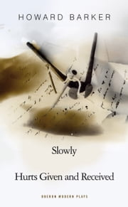 Slowly/Hurts Given and Received ebook by Howard Barker