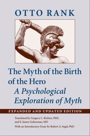 The Myth of the Birth of the Hero - A Psychological Exploration of Myth ebook by Otto Rank,Gregory C. Richter,E. James Lieberman,Robert A. Segal