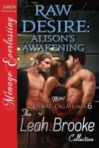 Raw Desire: Alison's Awakening ebook by